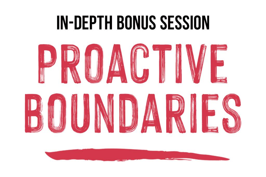 "In-Depth Bonus Session: ""Proactive Boundaries"""